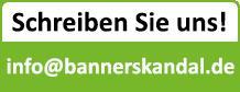 Senden Sie einen E-Mail an info@bannerskandal.de